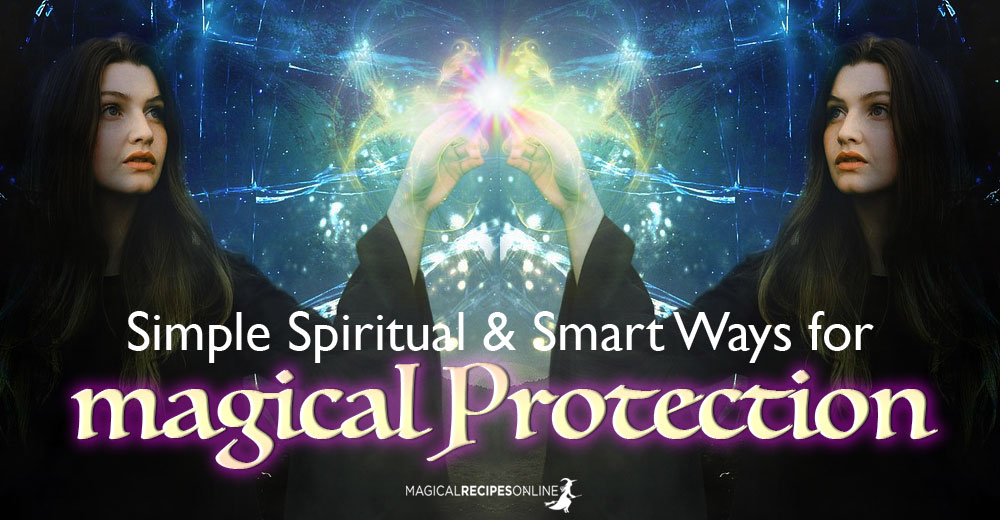 Simple Spiritual & Smart Ways for Magical Protection