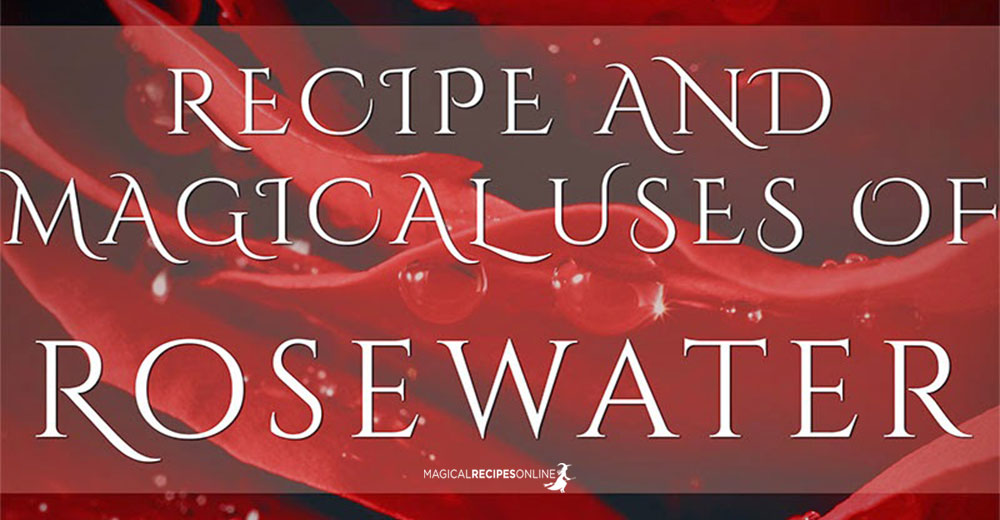 Ancient Formula Recipe: How to Make Rosewater - Magical
