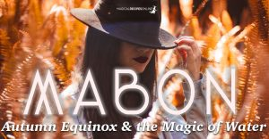 Autumn Equinox - Mabon - and the Reign of Water