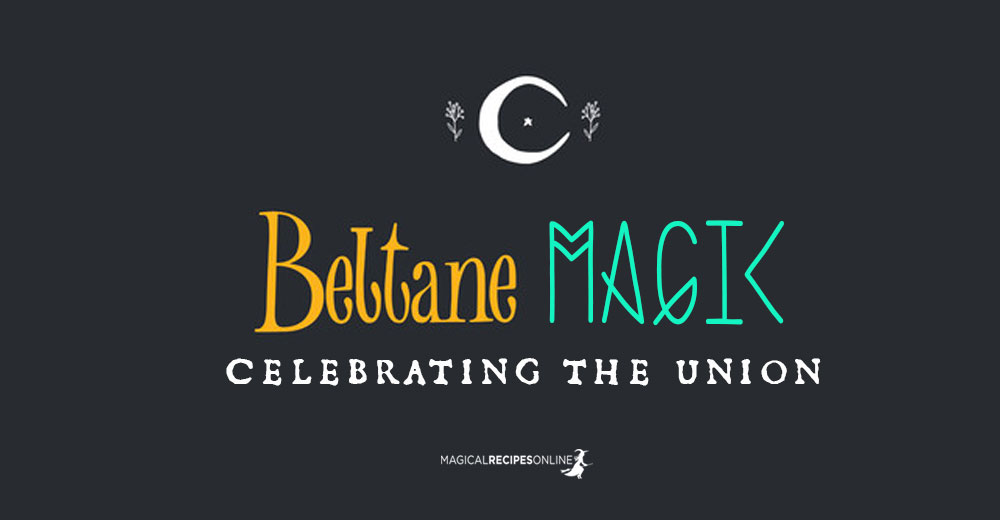 Beltane Magic & Powerful Spells. Celebrating the Union