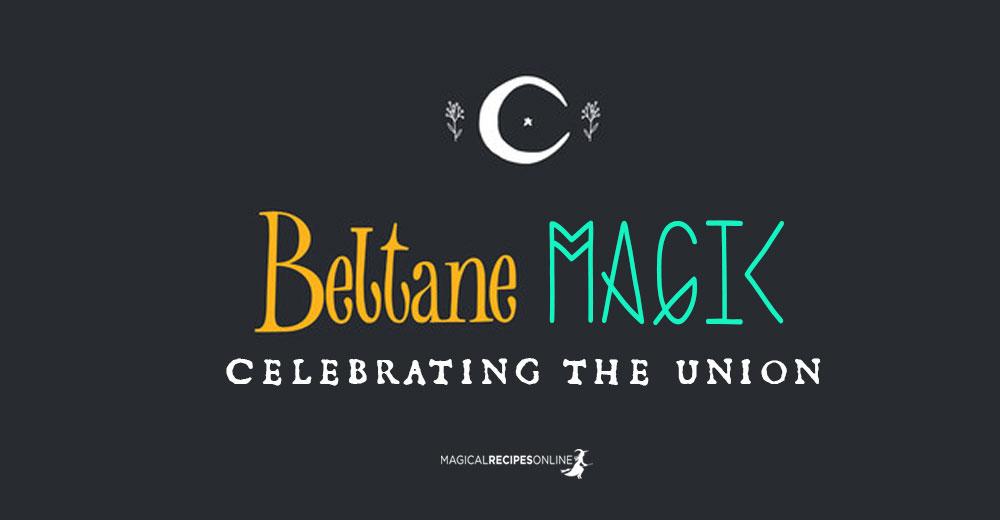 Beltane Magic & Powerful Spells. Celebrating the Union