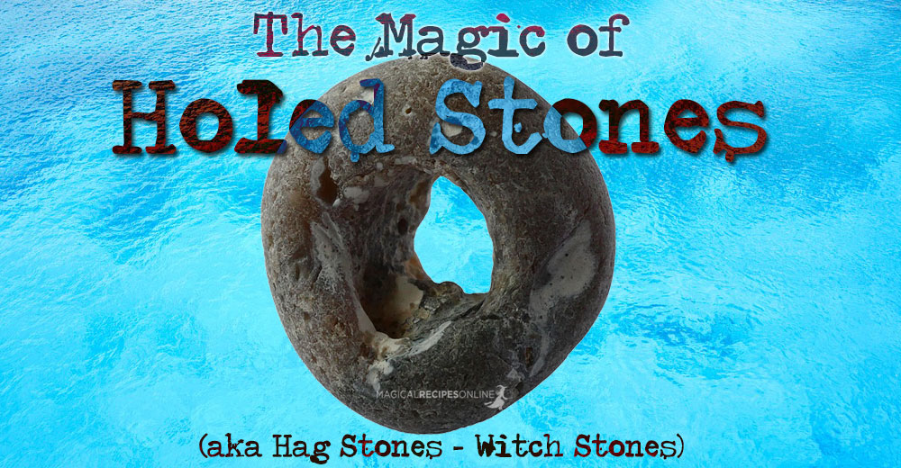 The Magic Of Holed Stones Aka Hag Stones Witch Stones Magical Recipes Online Love my hag stones, but have never seen fairies. the magic of holed stones aka hag
