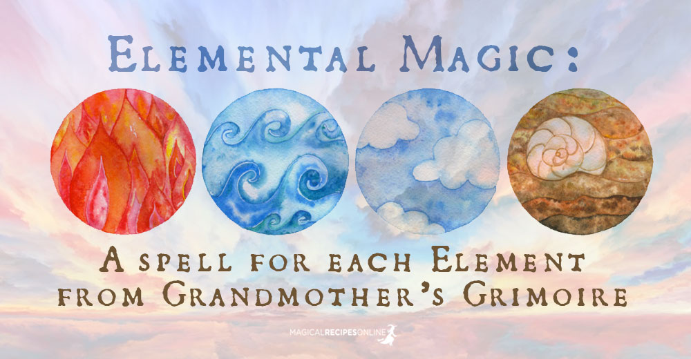 Elemental Magic: A spell for each Element from Grandmother's Grimoire