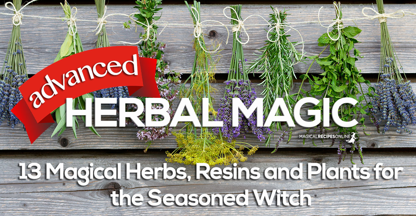 Advanced Herbal Magic: 13 Magical Herbs, Resins and Plants