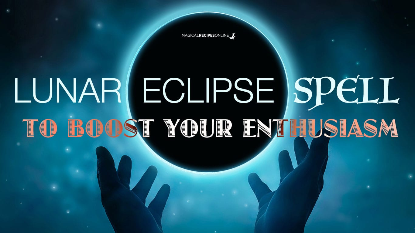 Lunar Eclipse Spell to Boost Enthusiasm
