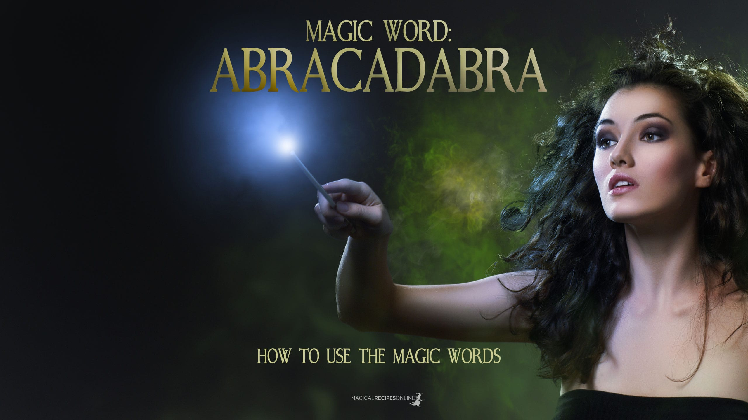 Magic Words: ABRACADABRA - Magical Recipes Online