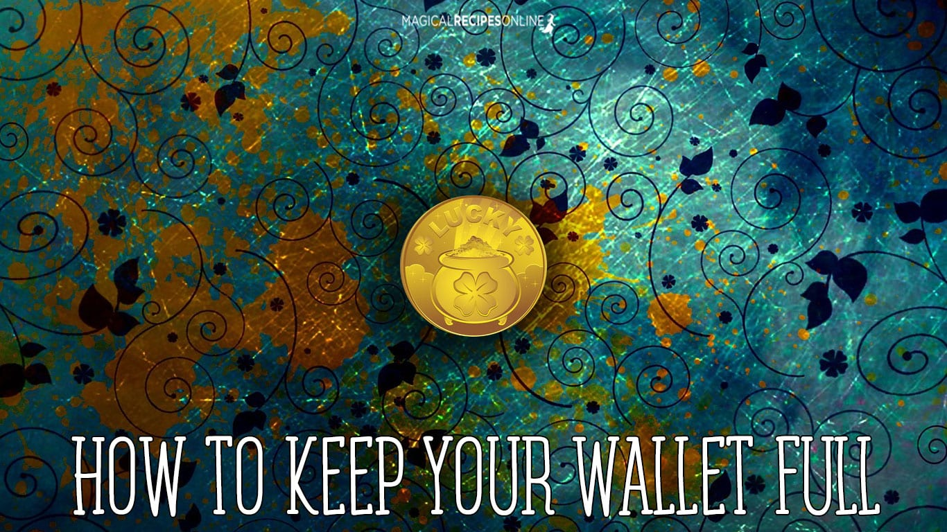 How to Keep your Wallet Full of Money - Magical Recipes Online