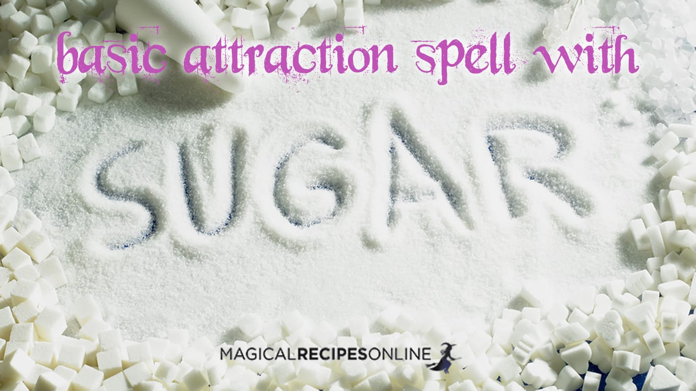 Attract what you Desire with Sugar! - Magical Recipes Online