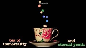 Tea of Immortality and Eternal Youth