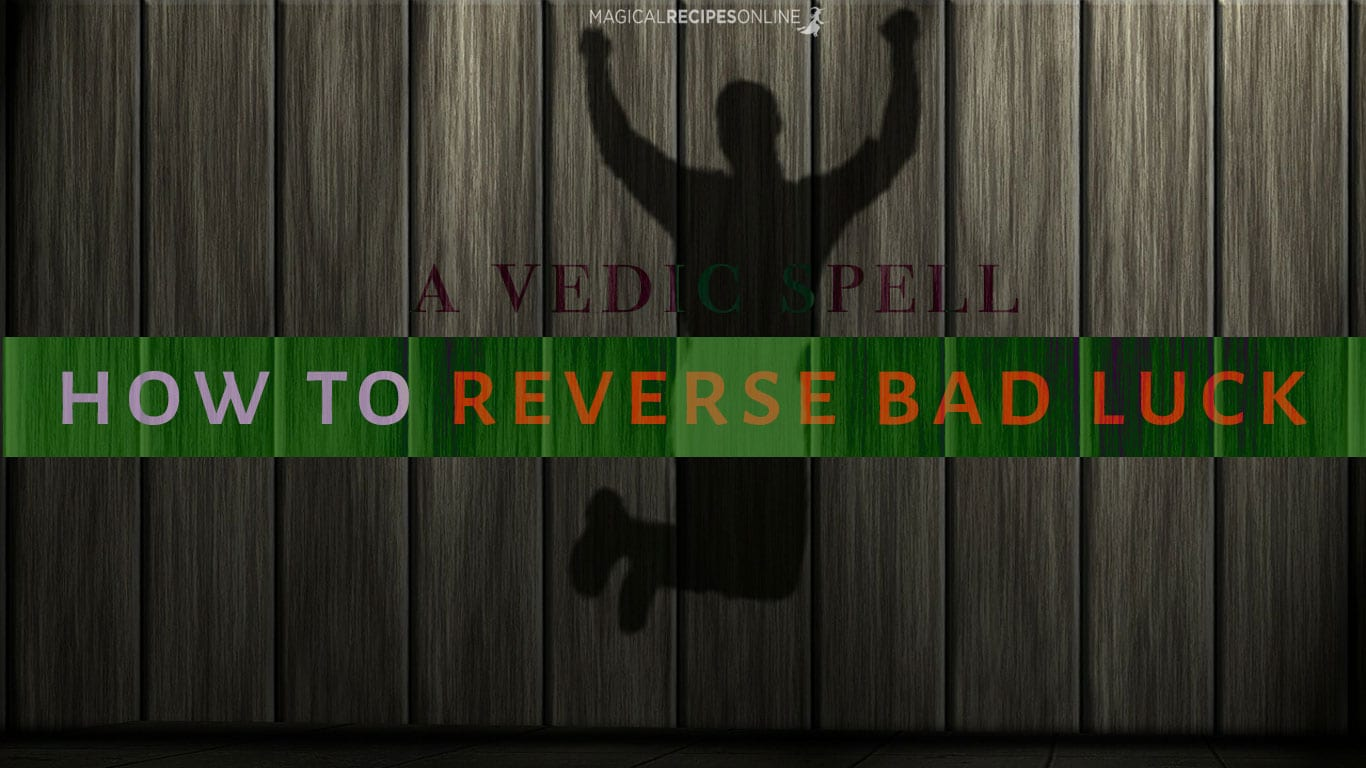 A Vedic Spell to Reverse Bad Luck - Magical Recipes Online