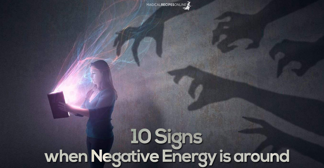 10 Signs When Negative Energy Is Around Magical Recipes: negative energy in house