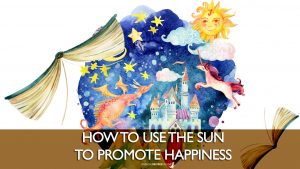 Easy ways to use Sun Energy for your happiness