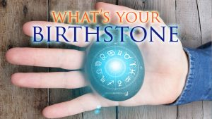 What's my Birthstone? Anything You Might Want To Know