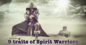 9 Characteristics of Spirit Warriors – Are you the Chosen one?