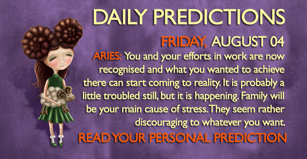 DAILY PREDICTIONS AUGUSTS 04 2017