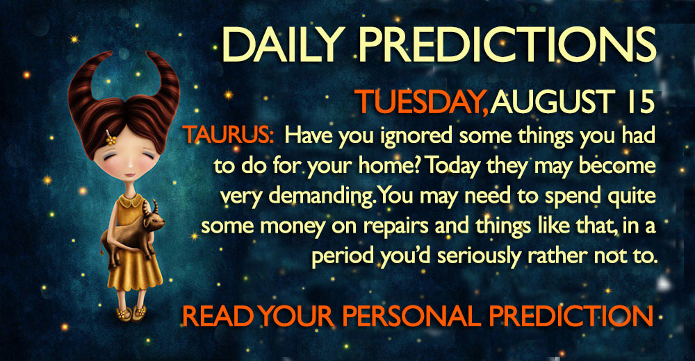 Daily Predictions August 15 horoscope