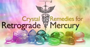Crystals & Retrograde Mercury
