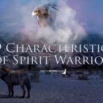 9 Characteristics of Spirit Warriors - Are you the Chosen one?