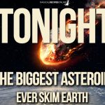 TONIGHT: the biggest asteroid ever skim Earth