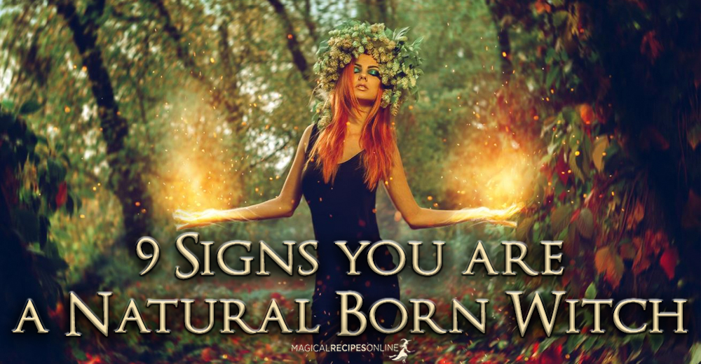 9 Signs You Are A Natural Witch Magical Recipes Online