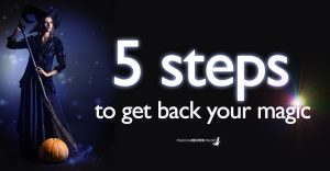 How to Reclaim your Magic - 5 steps