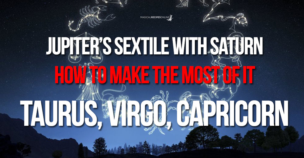 Jupiter's and Saturn's sextile - The Earth Signs