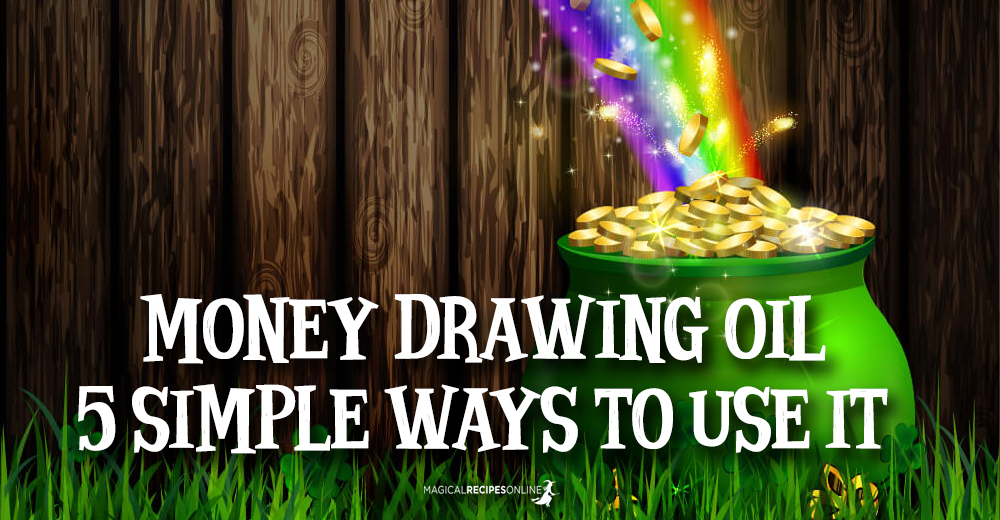 Money Drawing Oil – 5 Simple ways to use it - Magical Recipes Online