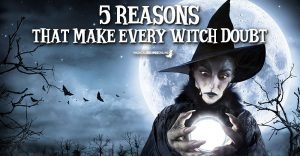 5 reasons that make every Witch doubt