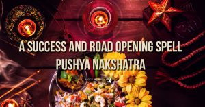 A Success and Road Opening Spell – Pushya Nakshatra