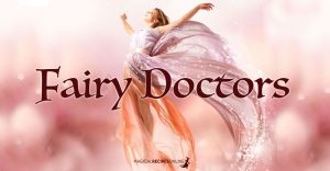 Fairy Doctors - who are they - can you become one?