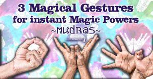 3 Hand Gestures – Mudras for Magic