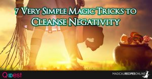 7 Very Simple Magic Tricks to Cleanse Negativity