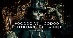 Voodoo vs Hoodoo - Differences Explained