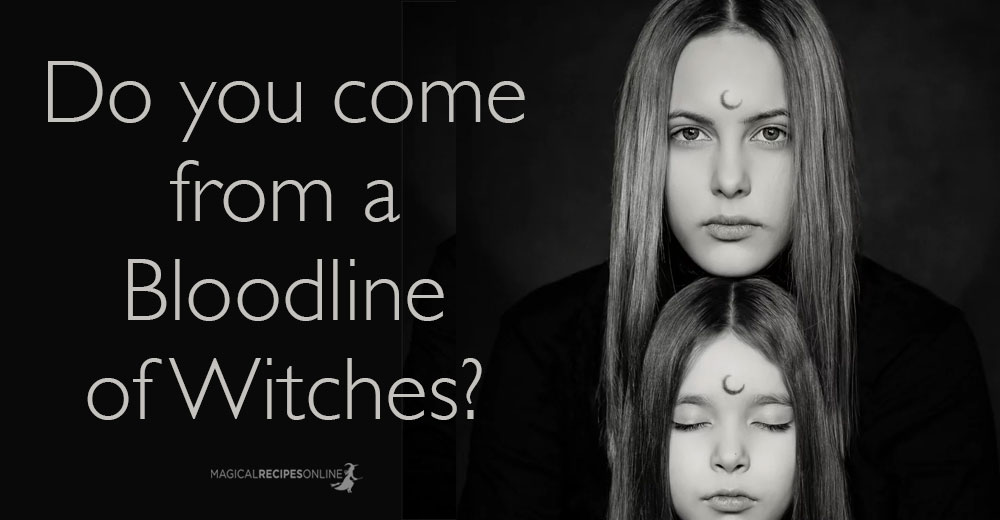 Hereditary Witches - 10 Signs You Come from a Line of Witches