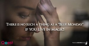 """There is no such a thing as a """"Blue Monday"""" if you live in magic!"""