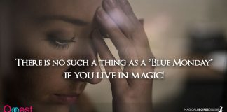 "There is no such a thing as a ""Blue Monday"" if you live in magic!"