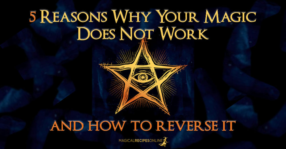 5 Reasons Why Your Magic Does Not Work & how to Reverse it