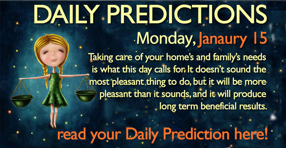 Daily Predictions for Monday, 15 January 2018