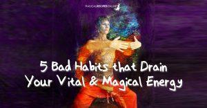 5 Bad Habits that Drain Your Vital Energy