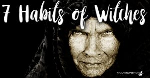7 Daily Habits of Witches – One for Each Day
