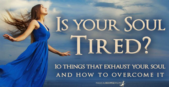 Is your soul tired? How can you overcome it?