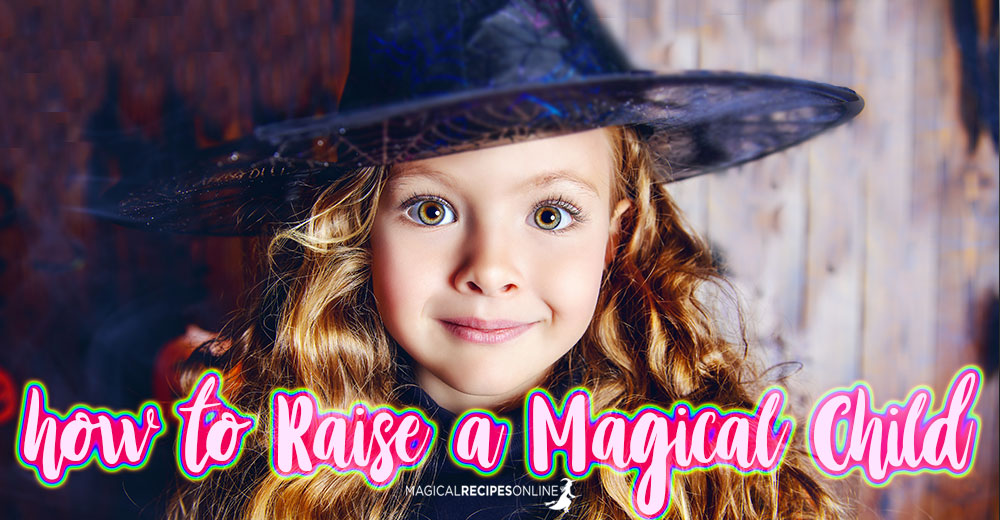How to Raise a Magical Child!