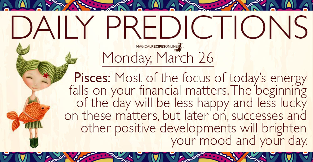 Daily Predictions for Monday, 26 March 2018