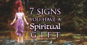 7 Signs You have a Spiritual Gift - Are You Genuinely Gifted?