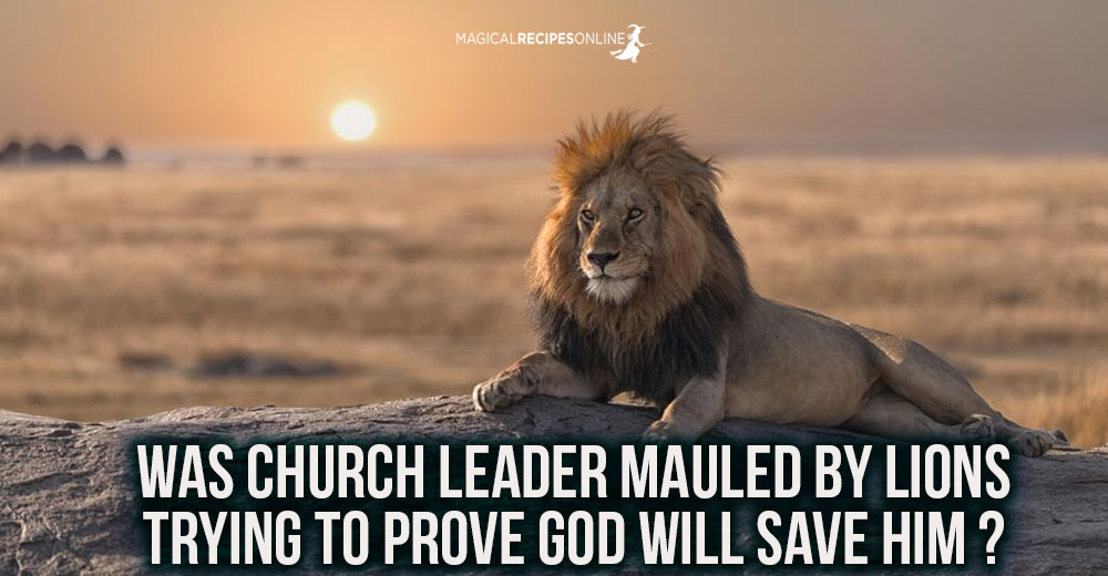 Was Church Leader Mauled by Lions trying to Prove God will Save him ?
