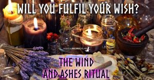 Will you fulfil your wish? The Wind and Ashes Ritual