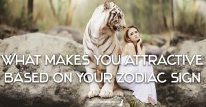 What Makes You Attractive based on Your Zodiac Sign