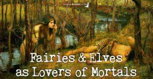 Fairies & Elves as Lovers of Mortals