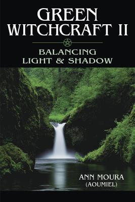 Green Witchcraft II: Balancing Light & Shadow by Llewellyn Publications