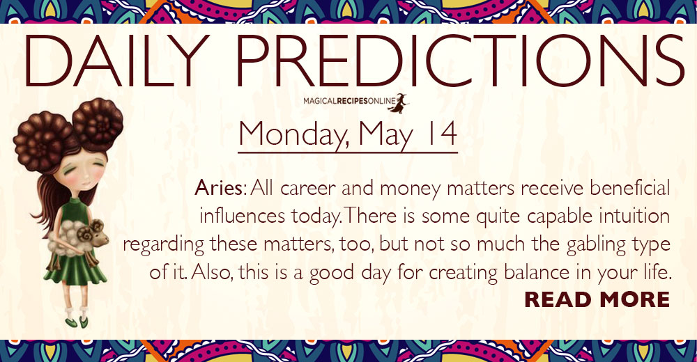 Daily Predictions for Monday, 14 May 2018